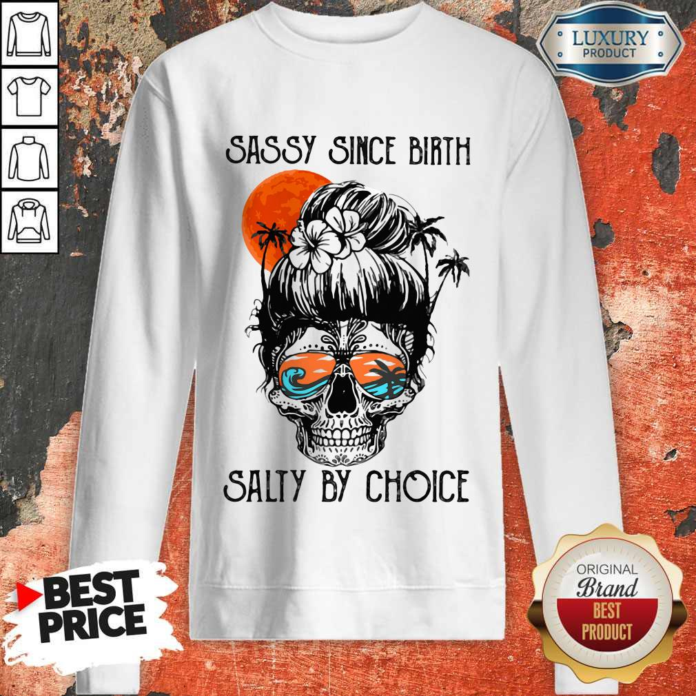 Beauty Ocean Sassy Since Birth Salty By Choice Sweatshirt