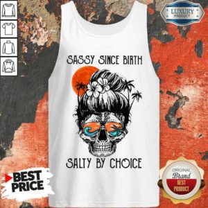 Beauty Ocean Sassy Since Birth Salty By Choice Tank Top