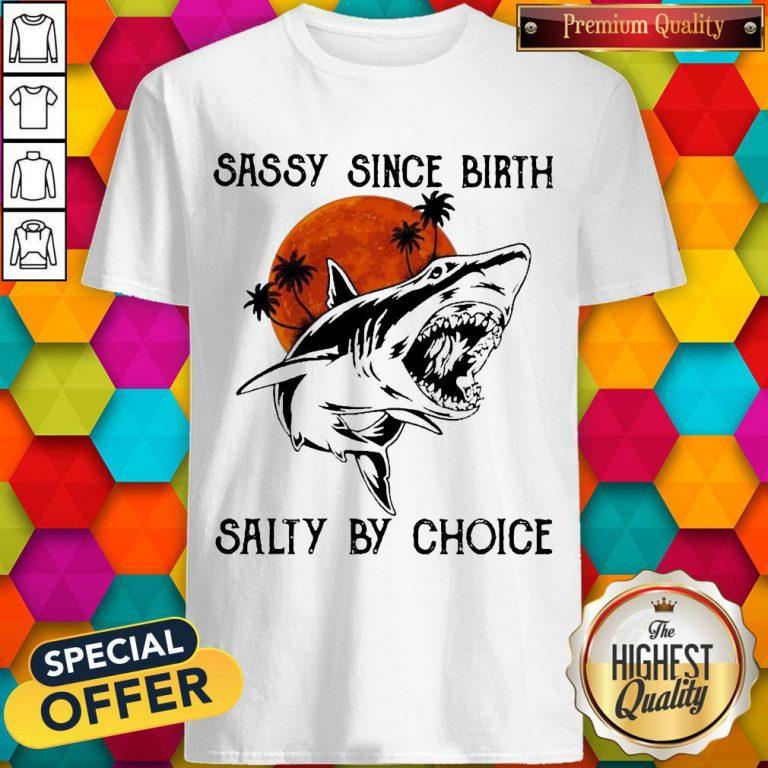 Beauty Shark Sassy Since Birth Salty By Choice Shirt