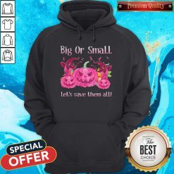 Big Or Small Lets Save Them All Pink Halloween Hoodie