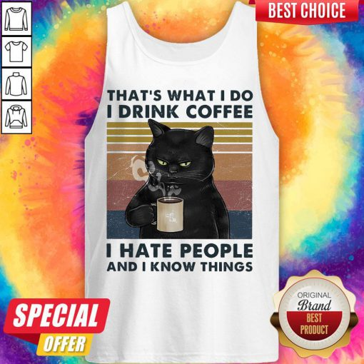 Black Cat That's What I Do I Drink Coffee I Hate People And I Know Things Tank Top