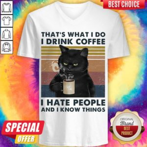 Black Cat That's What I Do I Drink Coffee I Hate People And I Know Things Black Cat That's What I Do I Drink Coffee I Hate People And I Know Things V-neck