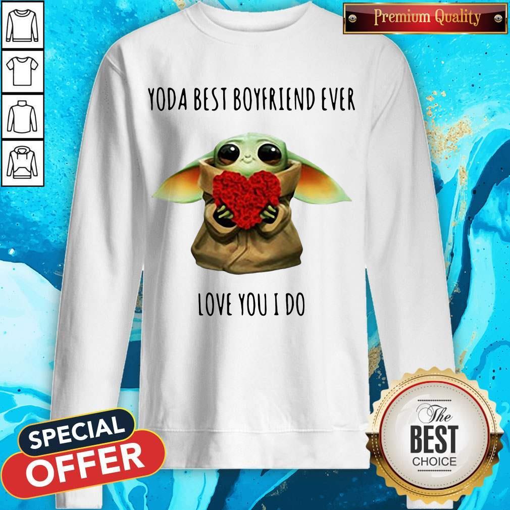 Cute Baby Yoda Best Boyfriend Ever Love You I Do Sweatshirt