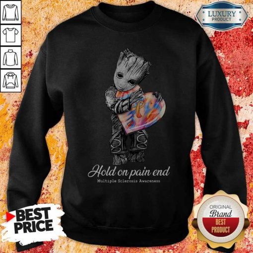 Cute Groot Hold On Pain End Multiple Sclerosis Awareness Sweatshirt