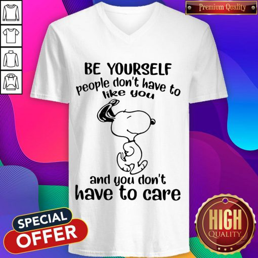 Cute Snoopy Be Yourself People Don't Have To Like You And You Don't Have To Care V-neck