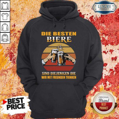 Die Besten Biere Sind Diejenigen Die Wir Mit Freunden Trinken Hoodie