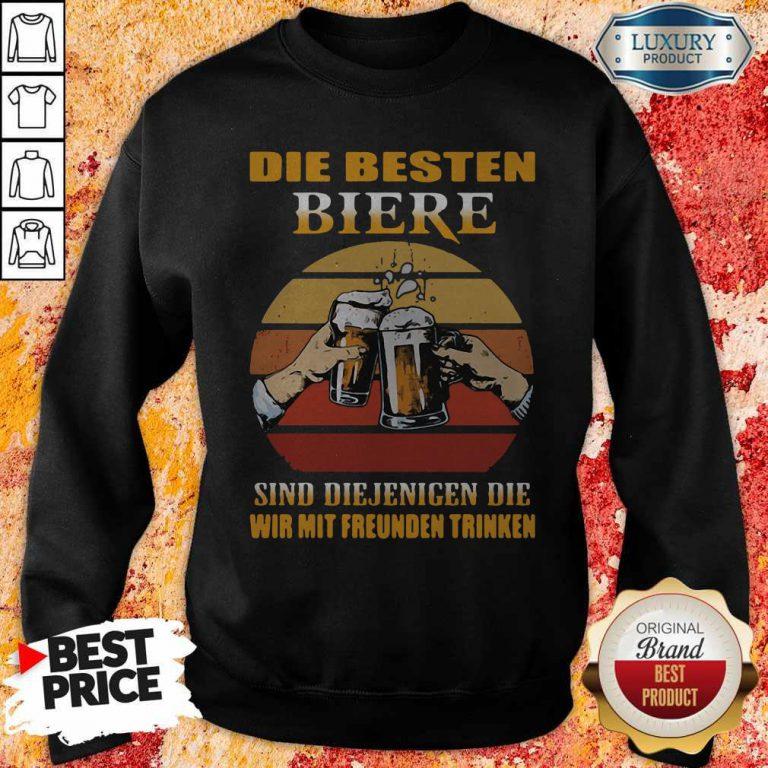 Die Besten Biere Sind Diejenigen Die Wir Mit Freunden Trinken Sweatshirt