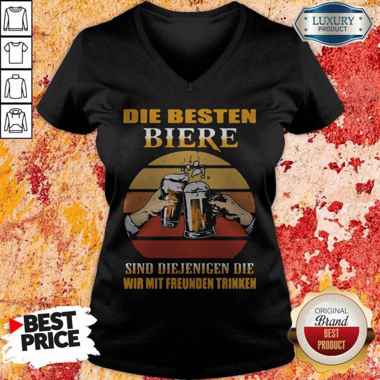 Die Besten Biere Sind Diejenigen Die Wir Mit Freunden Trinken V-neck