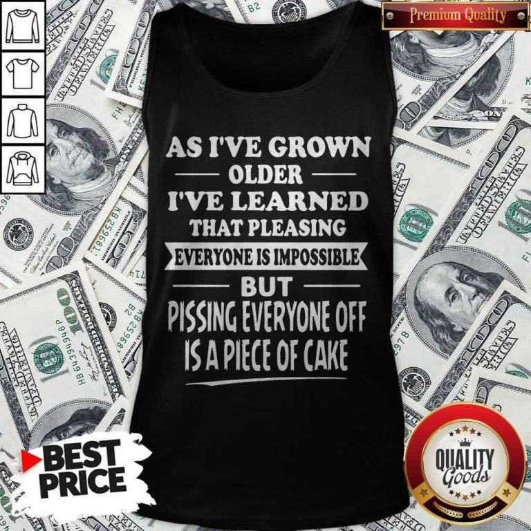 Funny As I've Grown Older I've Learned That Pleasing Everyone Is Impossible Tank Top