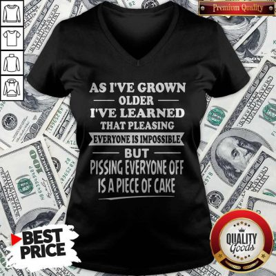 Funny As I've Grown Older I've Learned That Pleasing Everyone Is Impossible V-neck