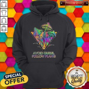 Good Avoid Gurus Follow Plants Mushroom Hoodie