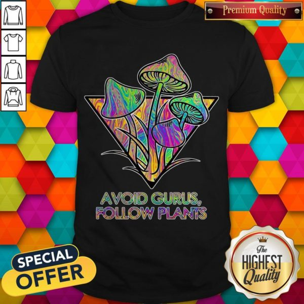 Good Avoid Gurus Follow Plants Mushroom Shirt