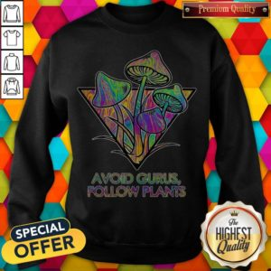 Good Avoid Gurus Follow Plants Mushroom Sweatshirt