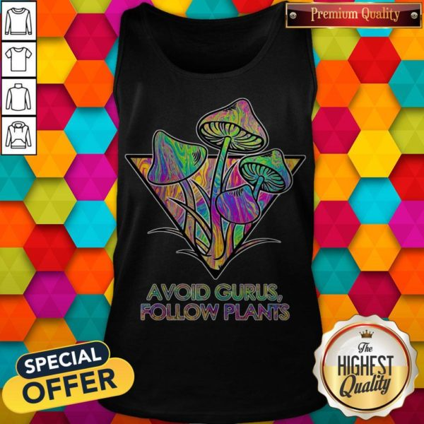 Good Avoid Gurus Follow Plants Mushroom Tank Top