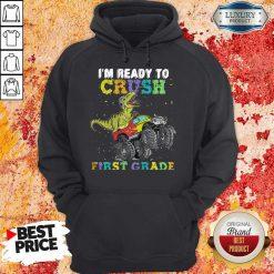 Good Dinosaur TRex I'm Ready To Crush First Grade Hoodie