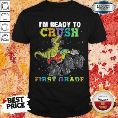 Good Dinosaur TRex I'm Ready To Crush First Grade Shirt