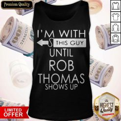 Good I'm With This Guy Until Rob Thomas Shows Up Tank Top