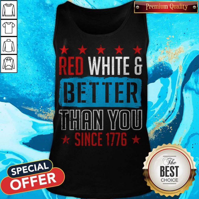 Good Red White & Better Than You Since 1776 Tank Top