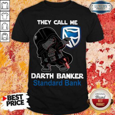 Good Star War Darth Vader They Call Me Darth Banker Standard Bank Shirt
