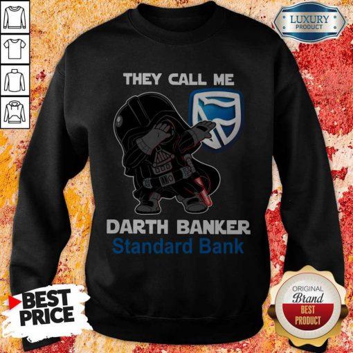 Good Star War Darth Vader They Call Me Darth Banker Standard Bank Sweatshirt