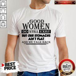 Good Womens Do Still Exist Shirt