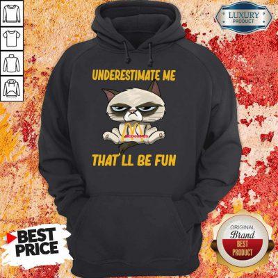 Grumpy Cat Hug Mcdonald's Underestimate Me That'll Be Fun Hoodie