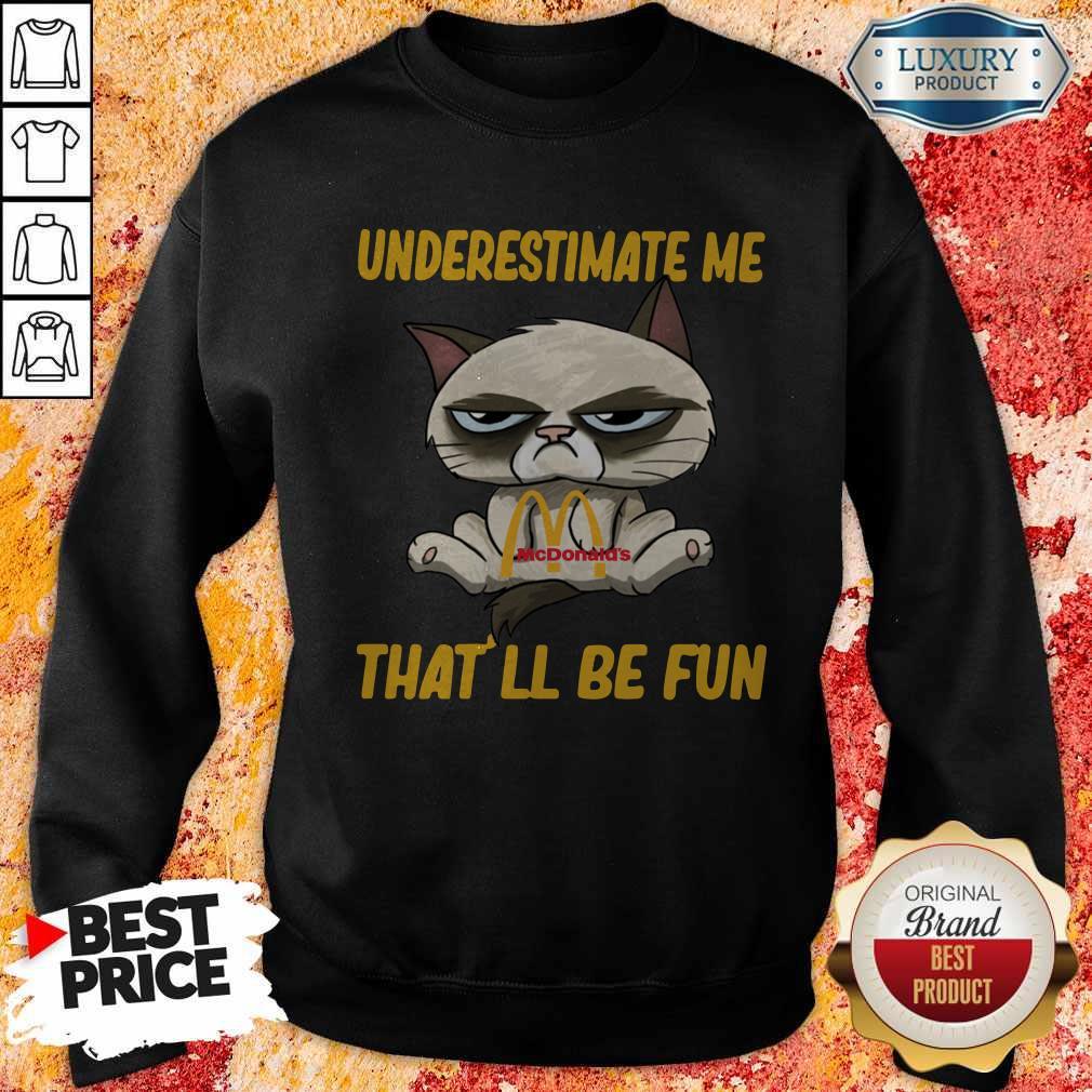 Grumpy Cat Hug Mcdonald's Underestimate Me That'll Be Fun Sweatshirt