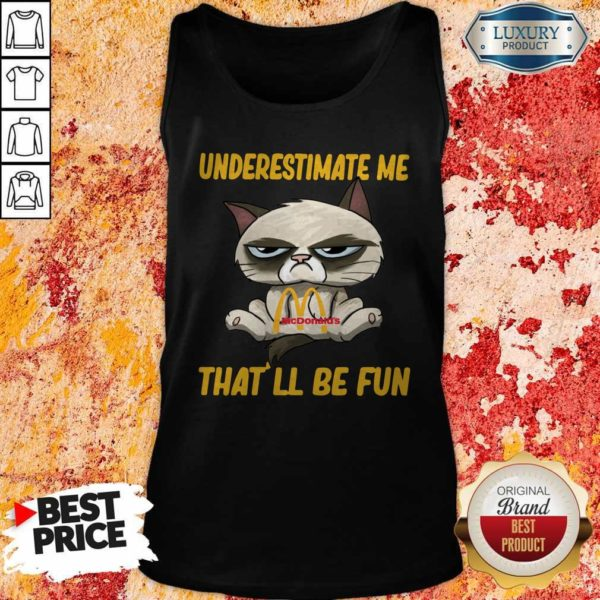 Grumpy Cat Hug Mcdonald's Underestimate Me That'll Be Fun Tank Top
