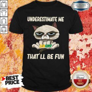 Grumpy Cat Hug Subway Underestimate Me That'll Be Fun Shirt