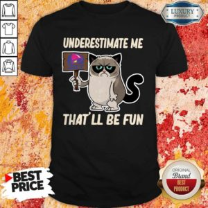 Grumpy Cat Taco Bell Underestimate Me That'll Be Fun Shirt
