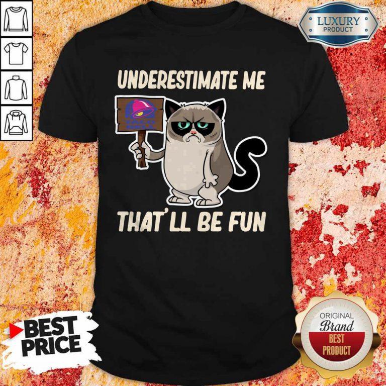 Grumpy Cat Taco Bell Underestimate Me That'll Be Fun Shirt