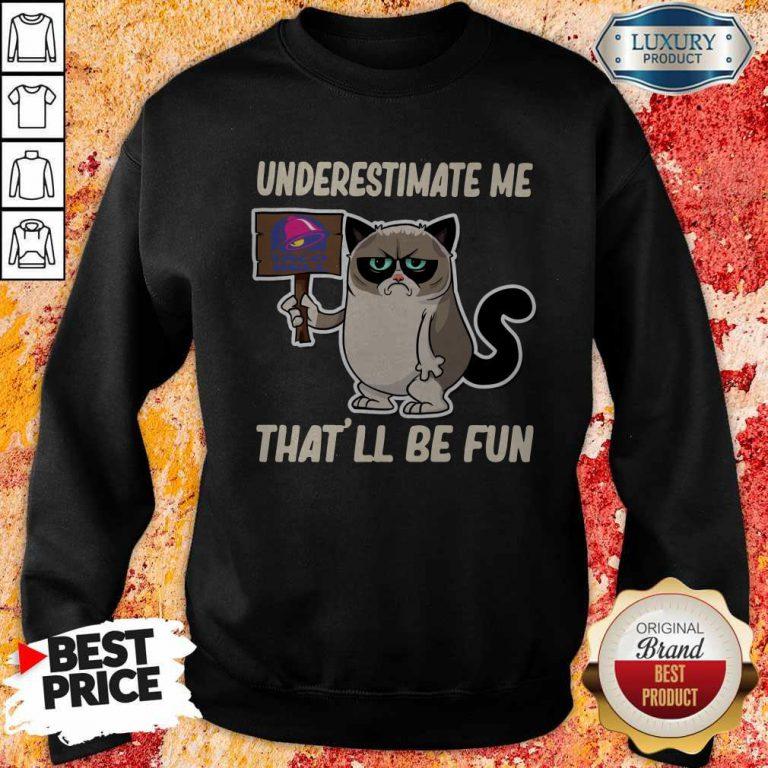 Grumpy Cat Taco Bell Underestimate Me That'll Be Fun Sweatshirt