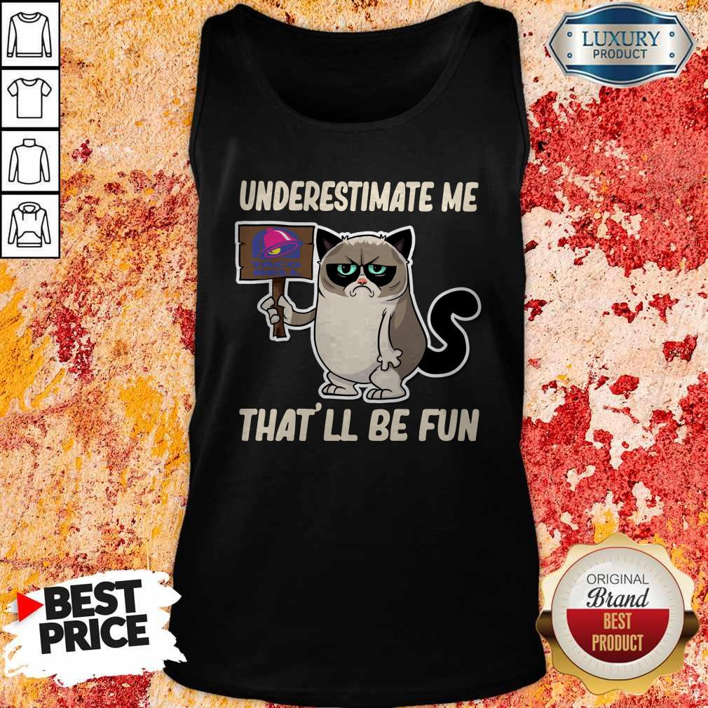 Grumpy Cat Taco Bell Underestimate Me That'll Be Fun Tank Top