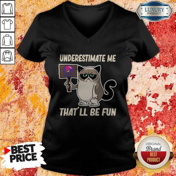 Grumpy Cat Taco Bell Underestimate Me That'll Be Fun V-neck