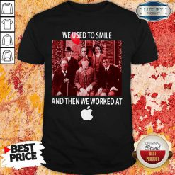 Horror Characters We Used To Smile And Then We Worked At Apple Shirt