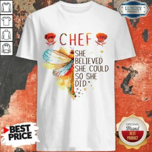 Hot Butterfly Chef She Believed She Could So She Did Shirt