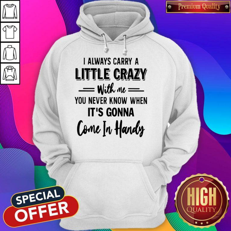 Hot I Always Carry A Little Crazy With Me Hoodie
