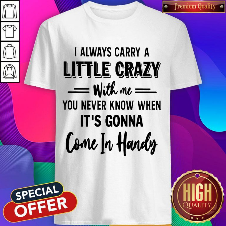 Hot I Always Carry A Little Crazy With Me Shirt