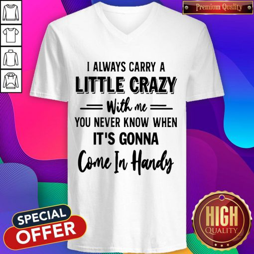 Hot I Always Carry A Little Crazy With Me V-neck