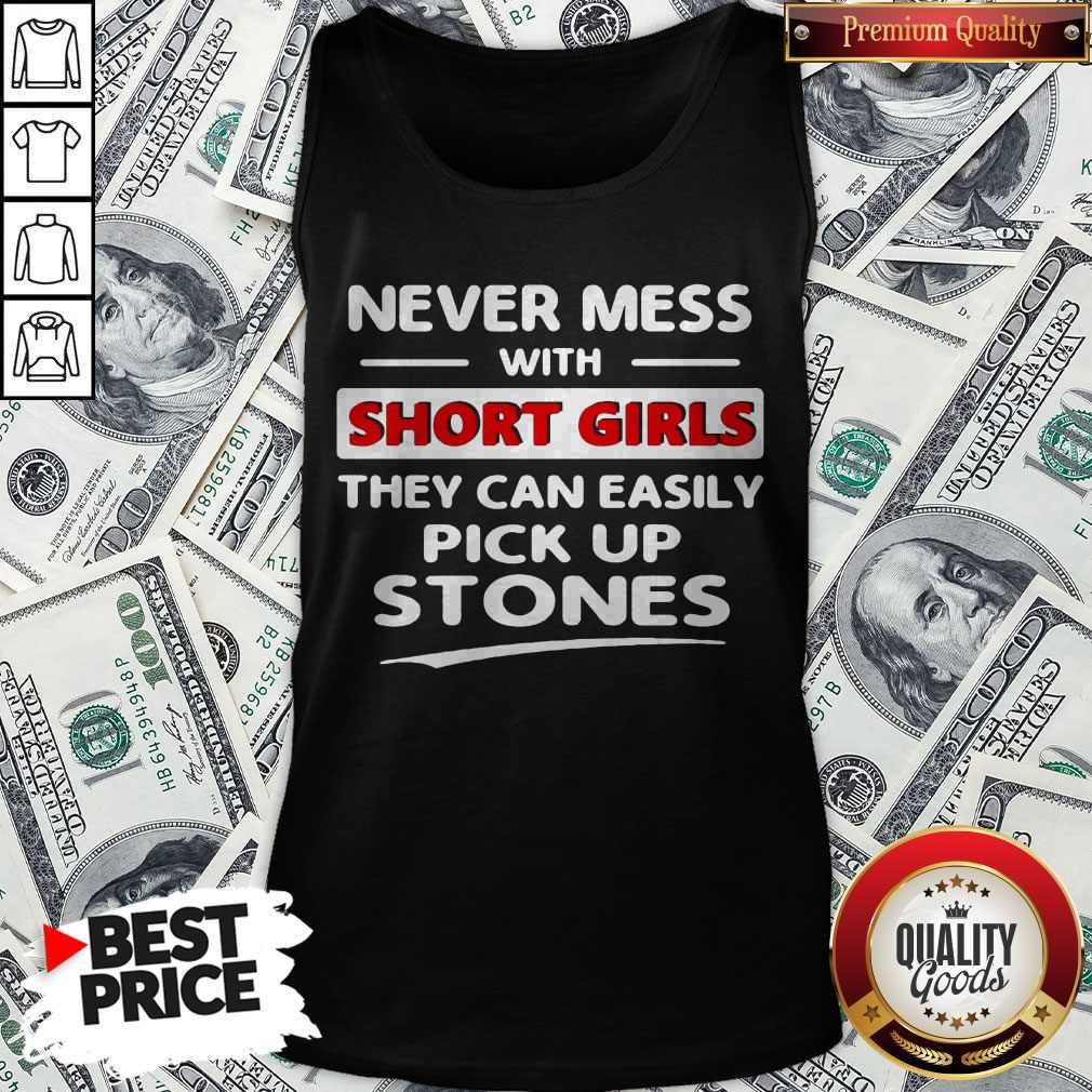 Hot Never Mess With A Short Girl They Can't Easily Pick Up Stones Tank Top