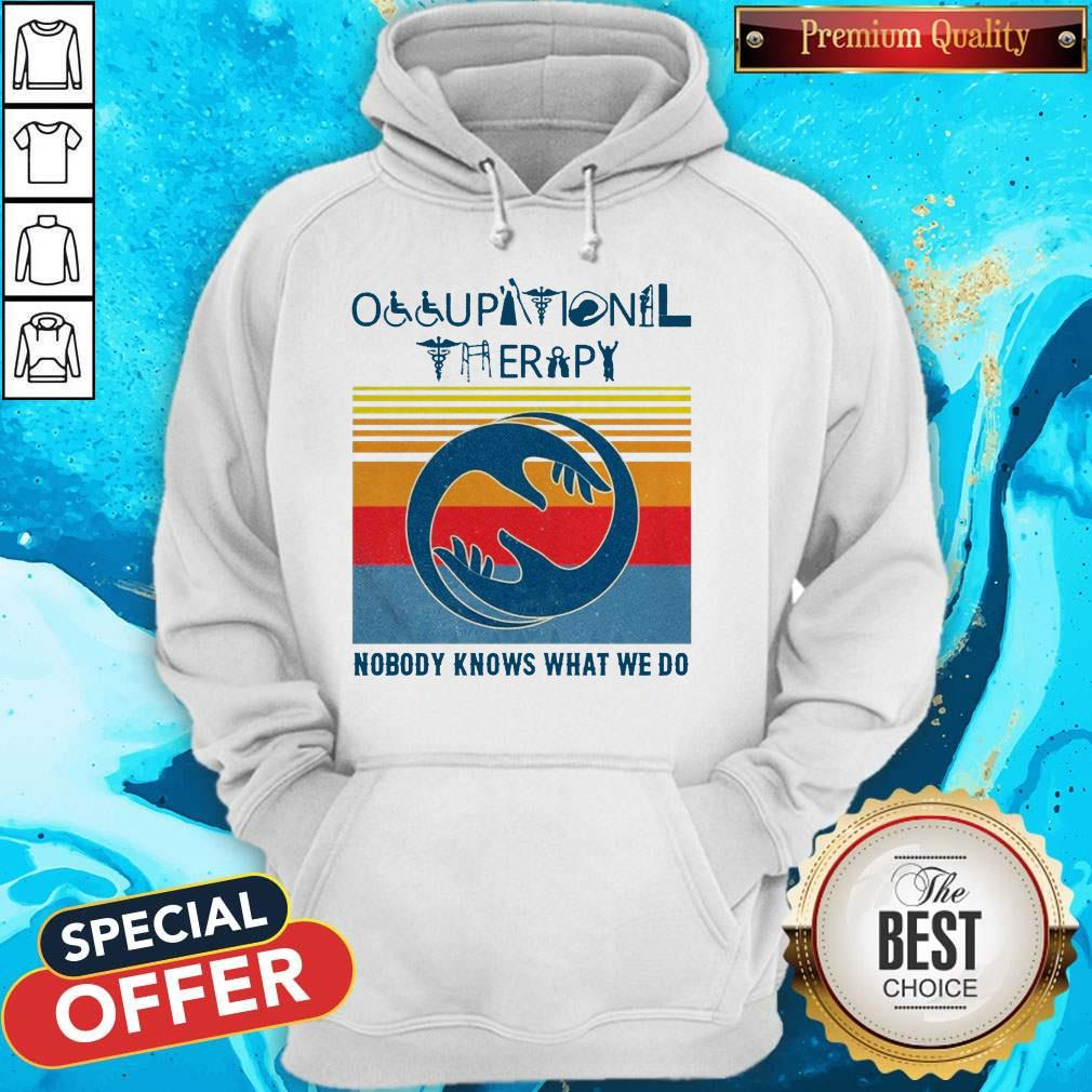 Hot Occupational Therapy Nobody Knows What We Do Vintage Hoodie