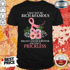 I May Not Be Rich And Famous Breast Cancer Survivor And Thats Pricless Flower Pink Shirt