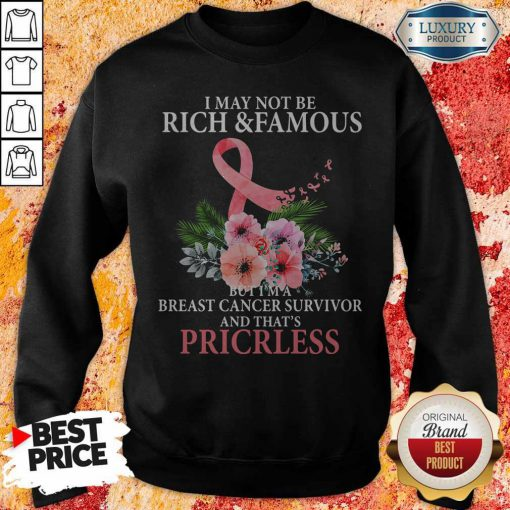 I May Not Be Rich And Famous Breast Cancer Survivor And Thats Pricless Flower Pink Sweatshirt