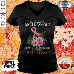 I May Not Be Rich And Famous Breast Cancer Survivor And Thats Pricless Flower Pink V-neck