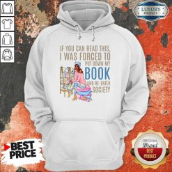 If You Can If You Can Read This I Was Forced To Put Down My Book And Re-Enter Society Shirt This I Was Forced To Put Down My Book And Re-Enter Society Hoodie
