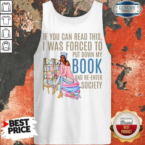 If You Can If You Can Read This I Was Forced To Put Down My Book And Re-Enter Society Shirt This I Was Forced To Put Down My Book And Re-Enter Society Tank Top
