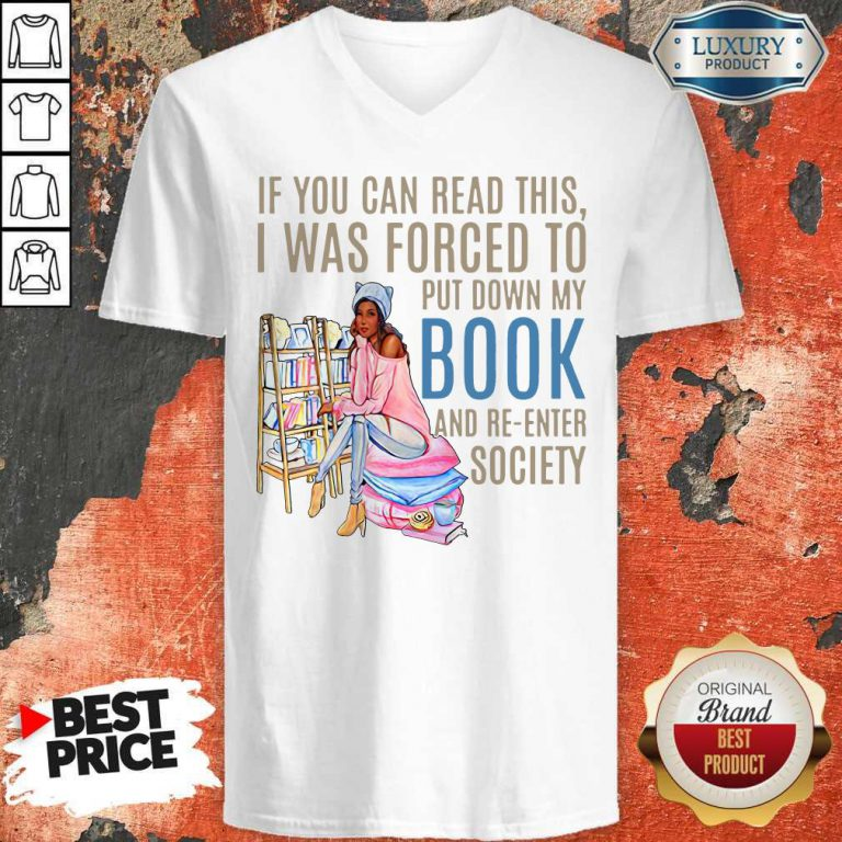 If You Can If You Can Read This I Was Forced To Put Down My Book And Re-Enter Society Shirt This I Was Forced To Put Down My Book And Re-Enter Society V-neck