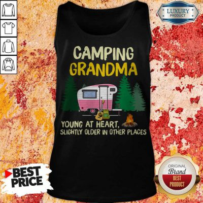 Nice Camping Grandpa Young At Heart Slightly Older In Other Places Tank Top