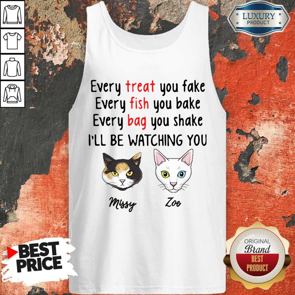 Nice Every Treat You Fake Every Fish You Bake I'll Be Watching You Tank Top