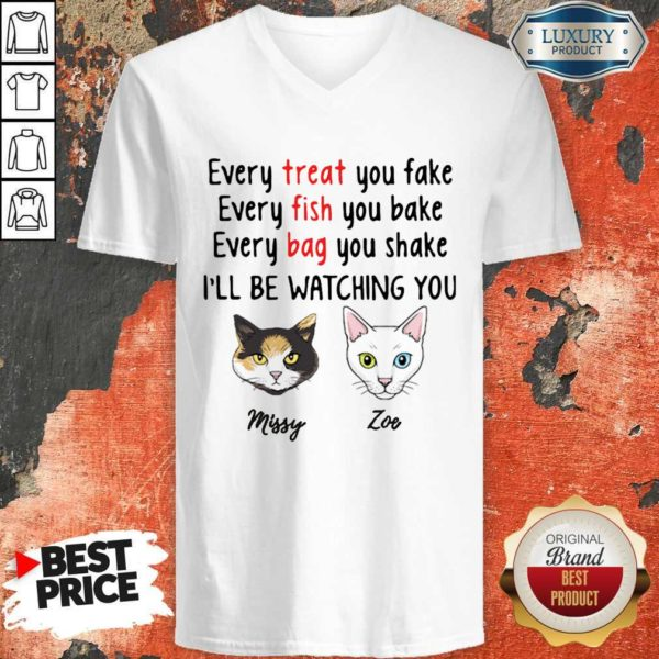 Nice Every Treat You Fake Every Fish You Bake I'll Be Watching You V-neck